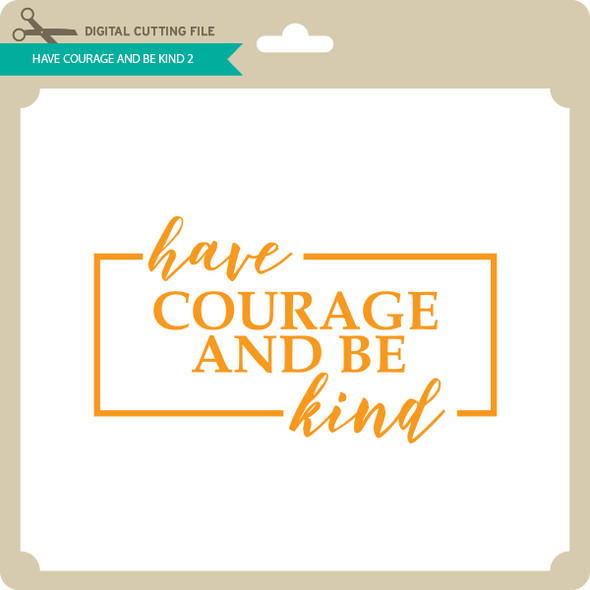 Have Courage and Be Kind 2