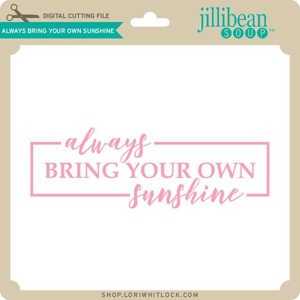 Always Bring Your Own Sunshine