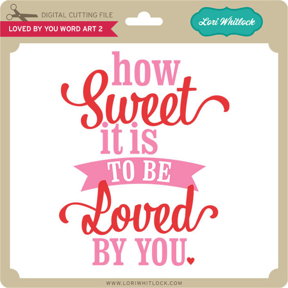 Loved By You Word Art 2
