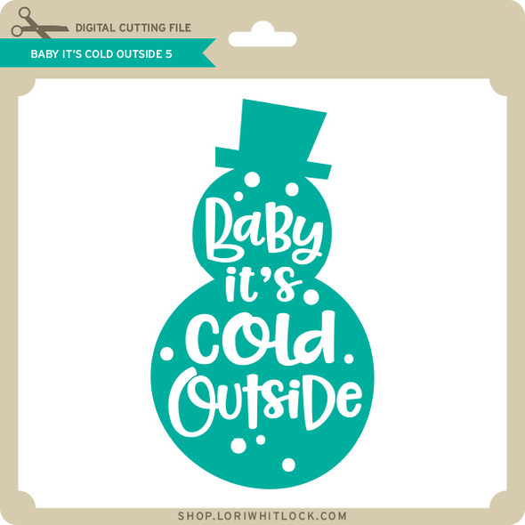 Baby it's Cold Outside 5
