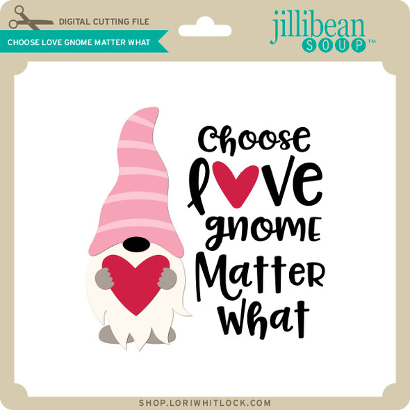 Choose Love Gnome Matter What