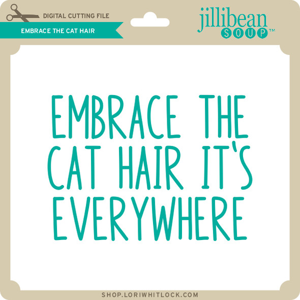 Embrace the Cat Hair