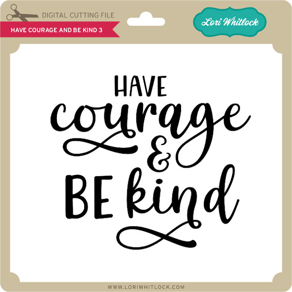 Have Courage and Be Kind 3