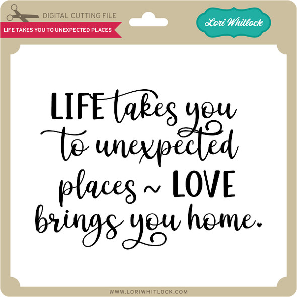 Life Takes You to Unexpected Places