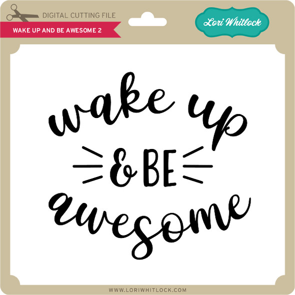 Wake Up and Be Awesome 2