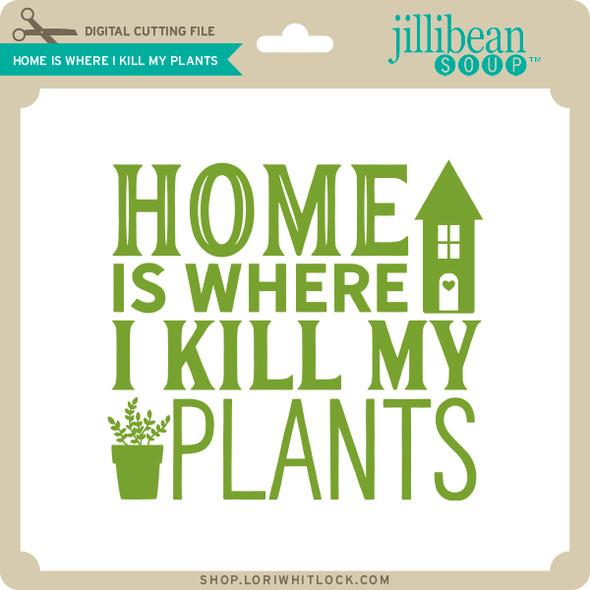 Home Is Where I Kill My Plants