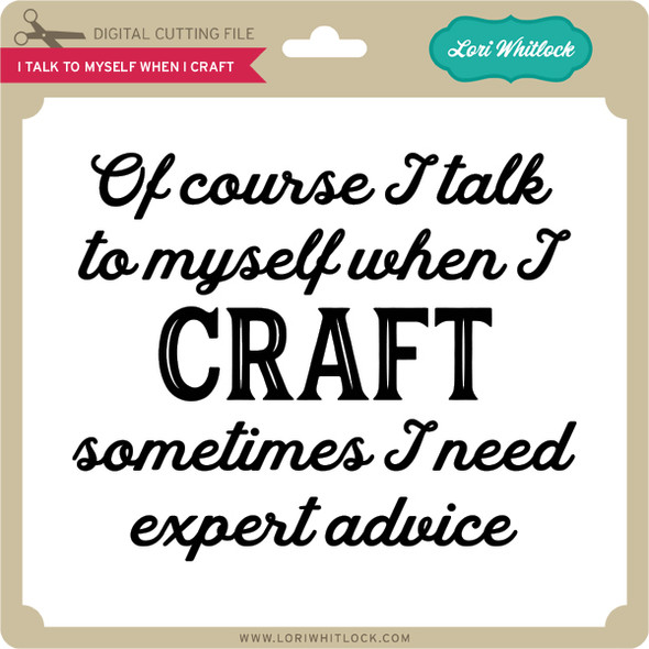 I Talk To Myself When I Craft