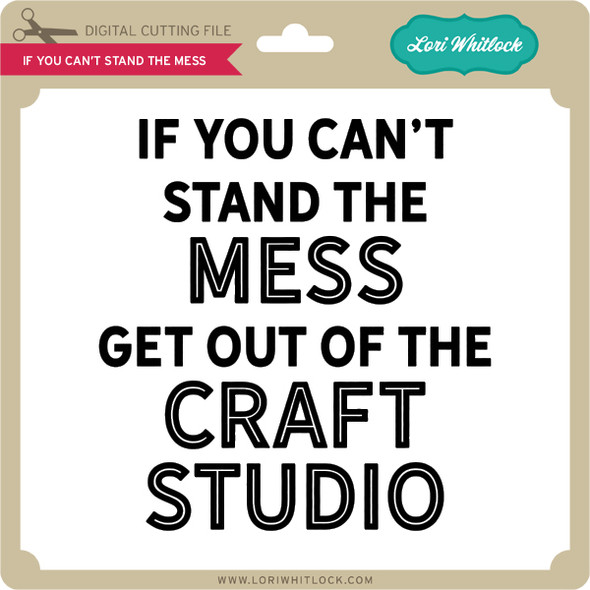 If You Can't Stand the Mess