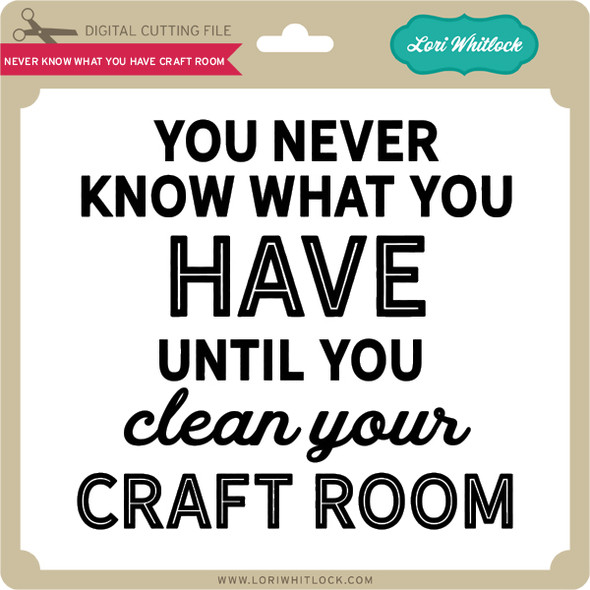 Never Know What You Have Craft Room
