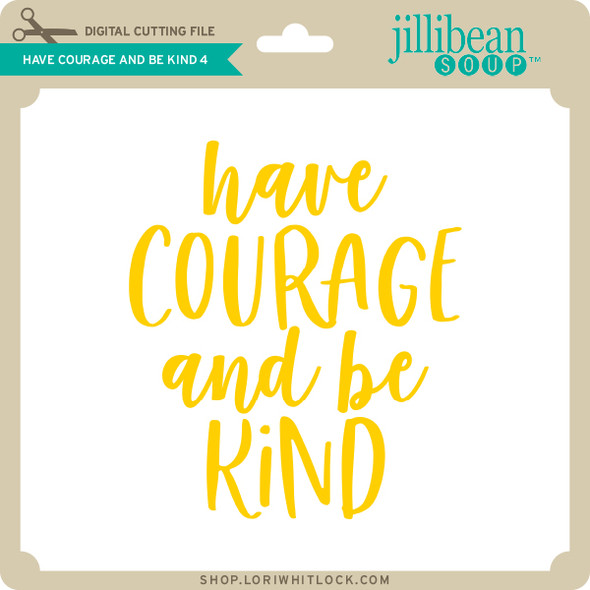Have Courage and Be Kind 4