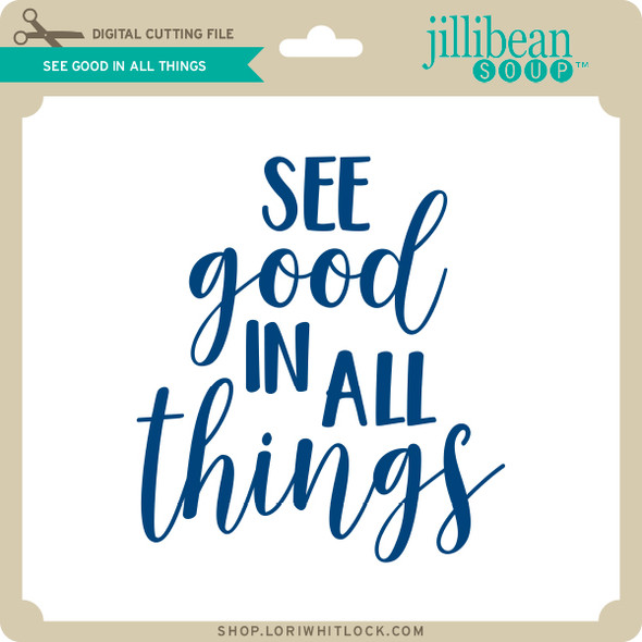 See Good in All Things