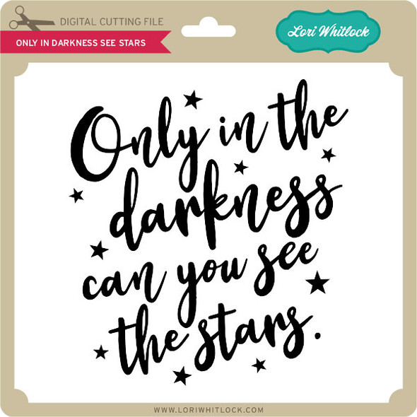 Only in Darkness See Stars