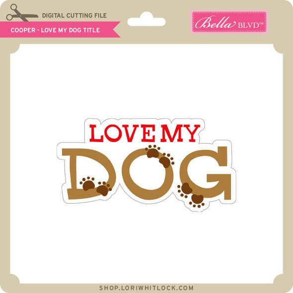 Cooper Love My Dog Title