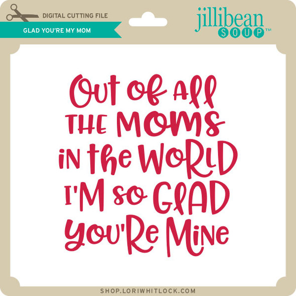 Glad You're My Mom