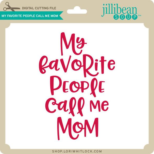 My Favorite People Call Me Mom