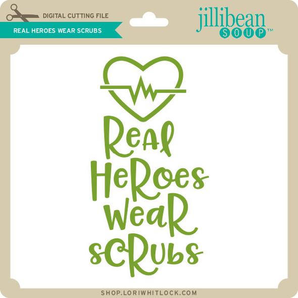 Real Heroes Wear Scrubs