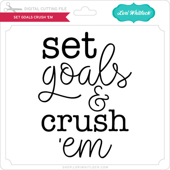 Set Goals Crush 'Em