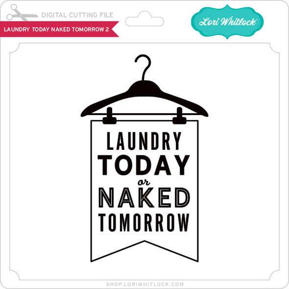 Laundry Today Naked Tomorrow 2