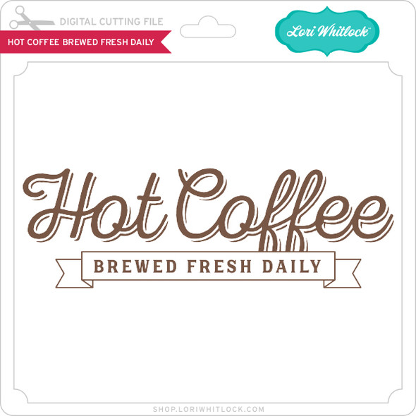 Hot Coffee Brewed Fresh Daily