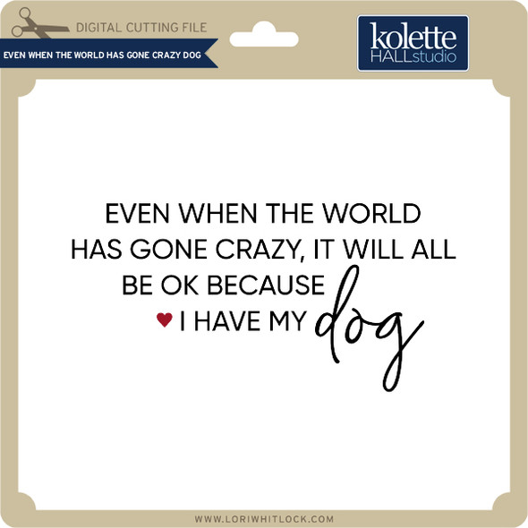 Even When the World Has Gone Crazy Dog