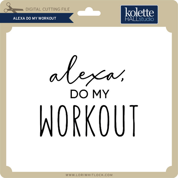 Alexa Do My Workout