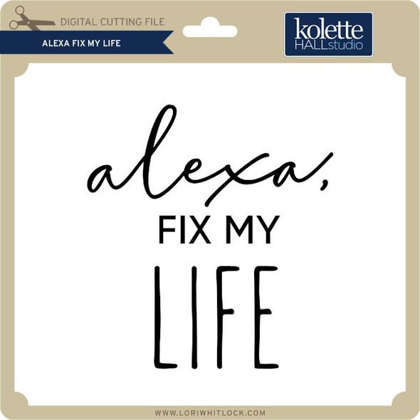 Alexa Fix My Life