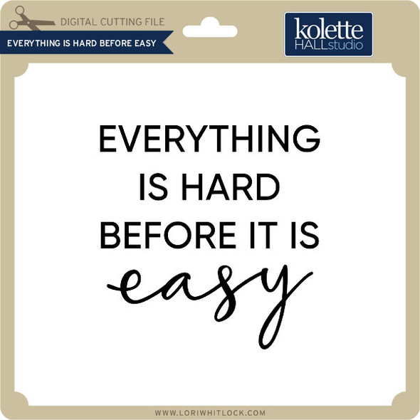 Everything is Hard Before Easy