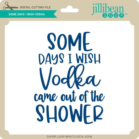 Some Days I Wish Vodka