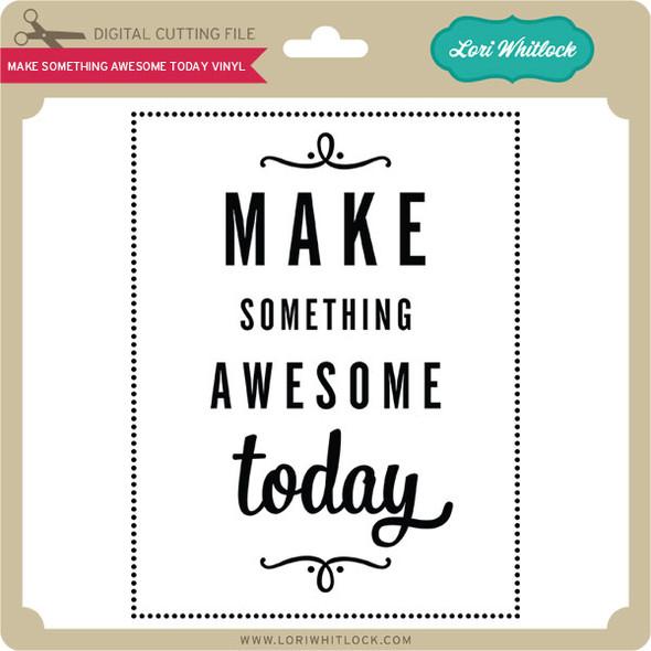 Make Something Awesome Today Vinyl
