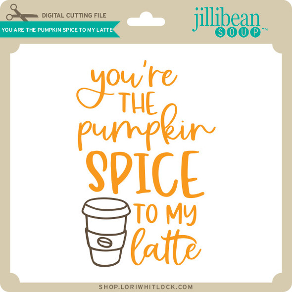 You are the Pumpkin Spice to My Latte