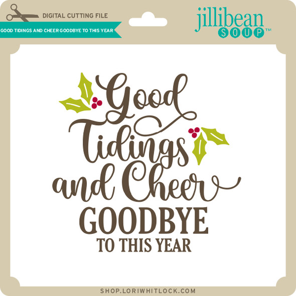 Good Tidings and Cheer Goodbye to this Year