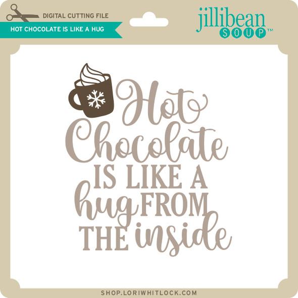 Hot Chocolate is Like a Hug