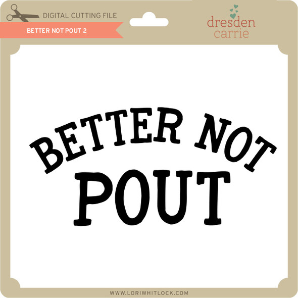 Better Not Pout 2