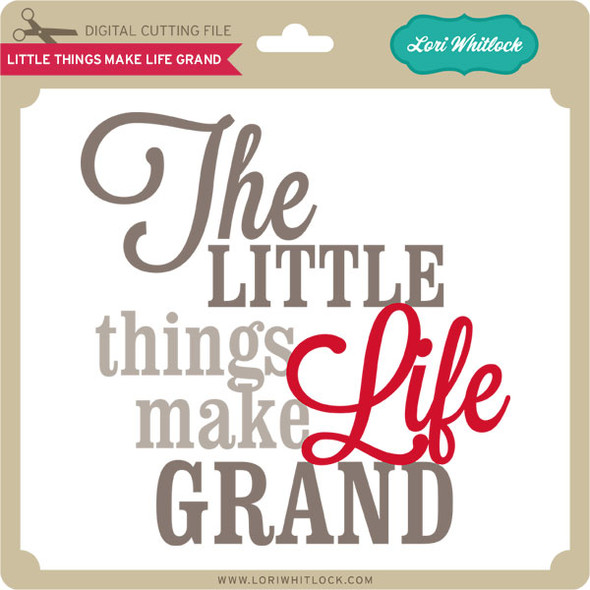 Little Things Life Grand