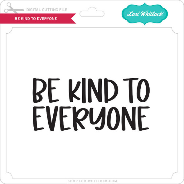 Be Kind to Everyone