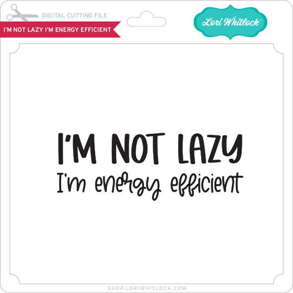 I'm Not Lazy I'm Energy Efficient