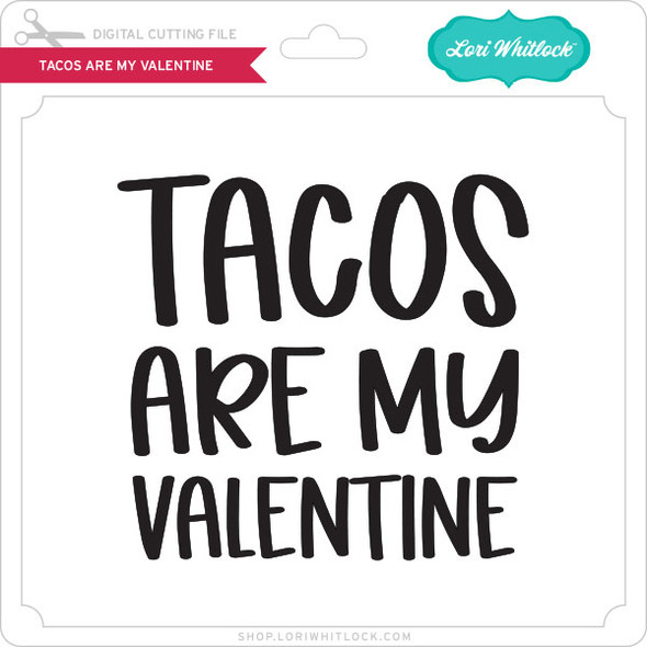 Tacos are My Valentine