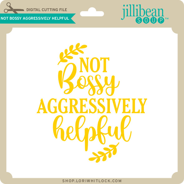Not Bossy Aggressively Helpful