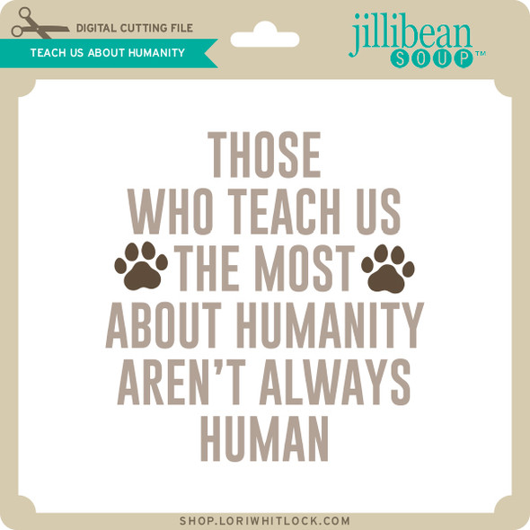 Teach Us About Humanity