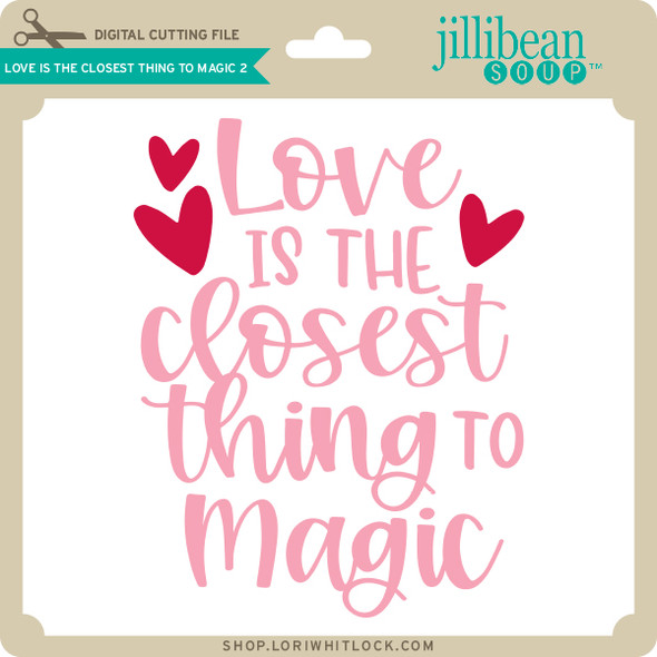 Love is the Closest Thing to Magic 2