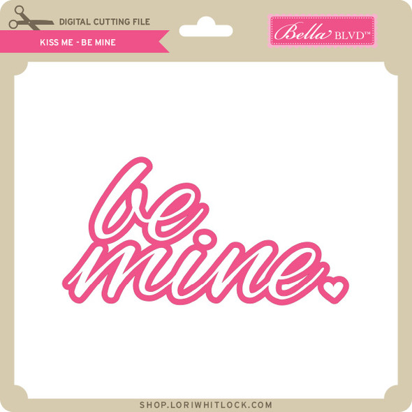 Kiss Me - Be Mine