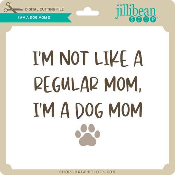 I am a Dog Mom 2