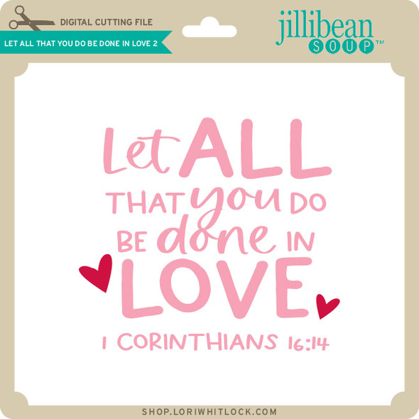 Let All that you Do Be Done in Love 2