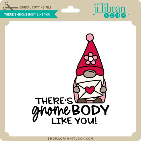 There's Gnome Body Like You