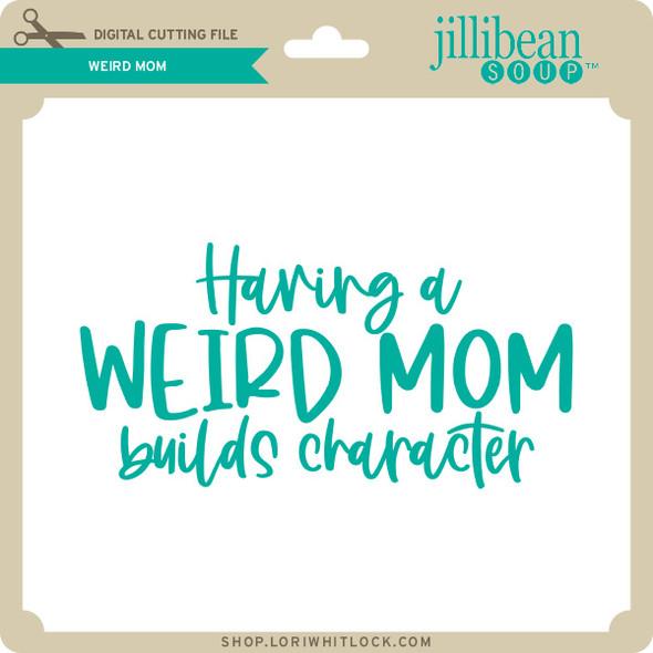 Weird Mom