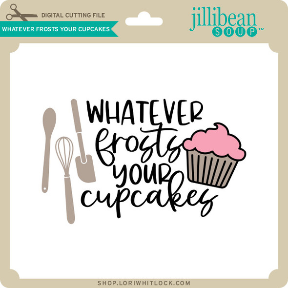 Whatever Frosts Your Cupcakes