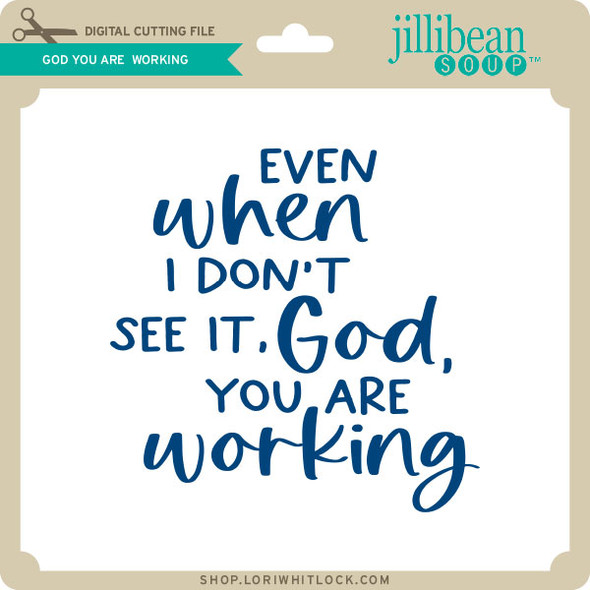 God You are Working