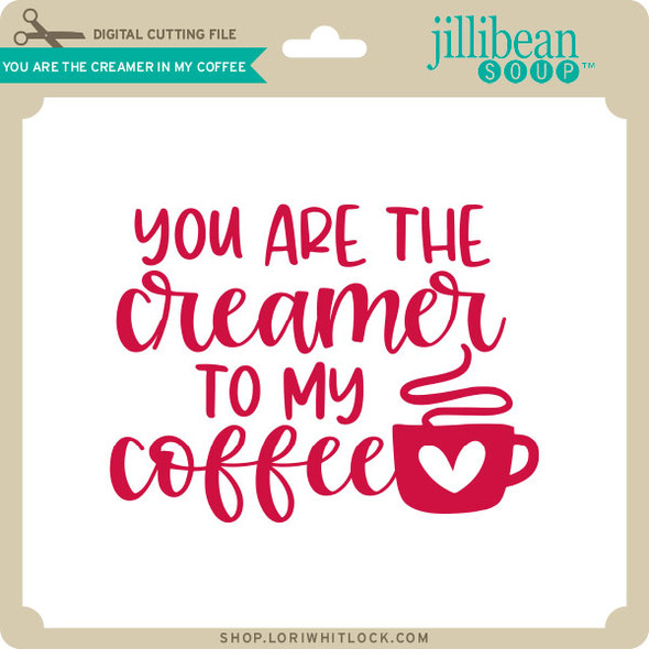 You are the Creamer in My Coffee