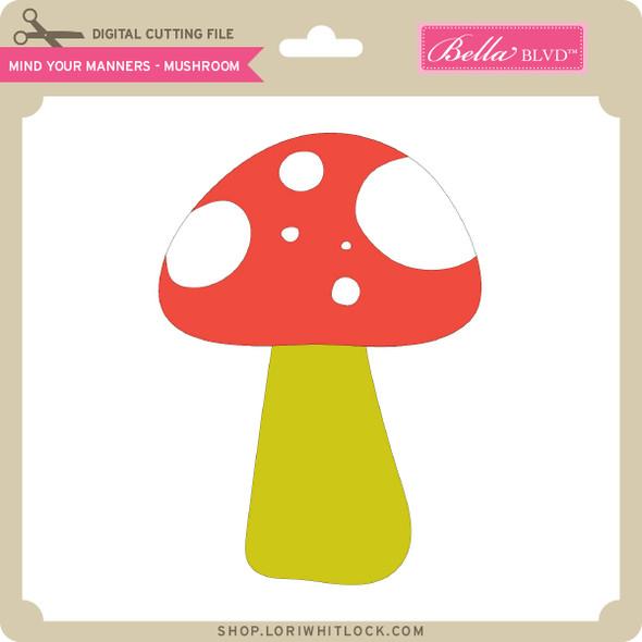 Mind Your Manners - Mushroom