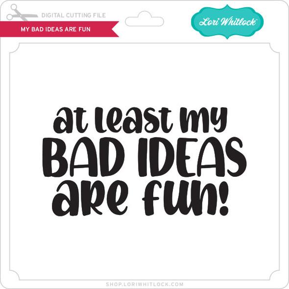 Bad Ideas Are Fun